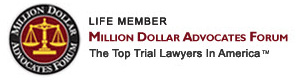 Life Member | Million Dollar Advocates Forum | The Top Trial Lawyers in Amererica